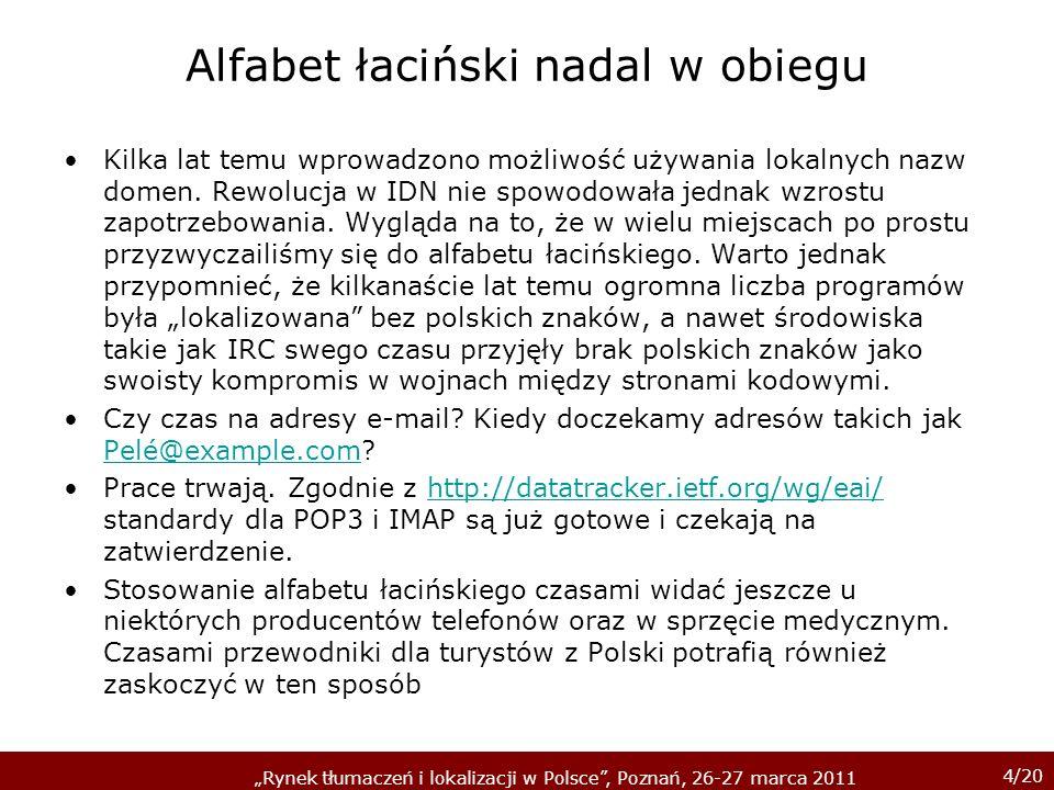 4/20 Rynek tłumaczeń i lokalizacji w Polsce, Poznań, 26-27 marca 2011 Alfabet łaciński nadal w obiegu Kilka lat temu wprowadzono możliwość używania lokalnych nazw domen.