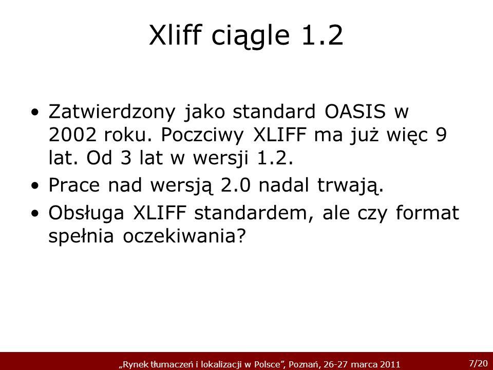 7/20 Rynek tłumaczeń i lokalizacji w Polsce, Poznań, 26-27 marca 2011 Xliff ciągle 1.2 Zatwierdzony jako standard OASIS w 2002 roku.