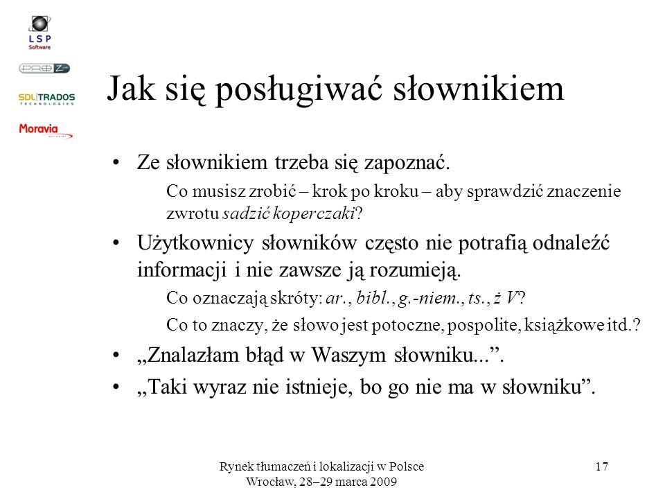 Rynek tłumaczeń i lokalizacji w Polsce Wrocław, 28–29 marca 2009 17 Jak się posługiwać słownikiem Ze słownikiem trzeba się zapoznać. Co musisz zrobić