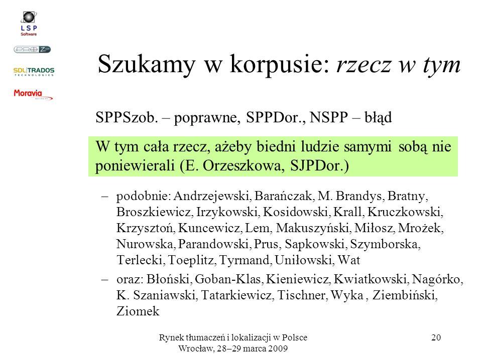 Rynek tłumaczeń i lokalizacji w Polsce Wrocław, 28–29 marca 2009 20 SPPSzob. – poprawne, SPPDor., NSPP – błąd W tym cała rzecz, ażeby biedni ludzie sa