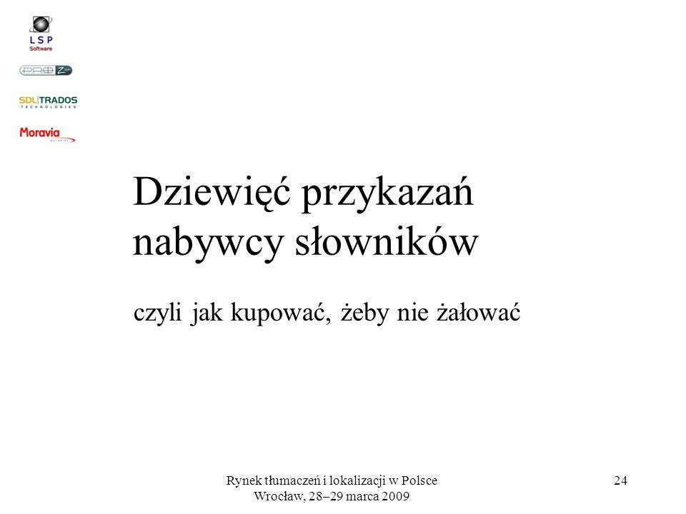 Rynek tłumaczeń i lokalizacji w Polsce Wrocław, 28–29 marca 2009 24 Dziewięć przykazań nabywcy słowników czyli jak kupować, żeby nie żałować