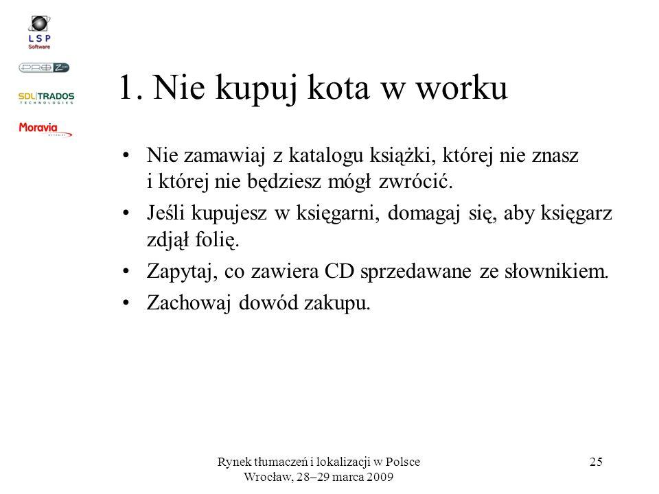 Rynek tłumaczeń i lokalizacji w Polsce Wrocław, 28–29 marca 2009 25 1. Nie kupuj kota w worku Nie zamawiaj z katalogu książki, której nie znasz i któr