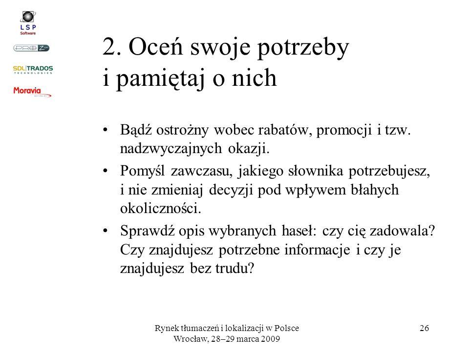 Rynek tłumaczeń i lokalizacji w Polsce Wrocław, 28–29 marca 2009 26 2. Oceń swoje potrzeby i pamiętaj o nich Bądź ostrożny wobec rabatów, promocji i t