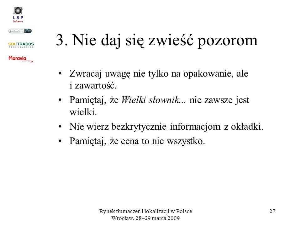 Rynek tłumaczeń i lokalizacji w Polsce Wrocław, 28–29 marca 2009 27 3. Nie daj się zwieść pozorom Zwracaj uwagę nie tylko na opakowanie, ale i zawarto
