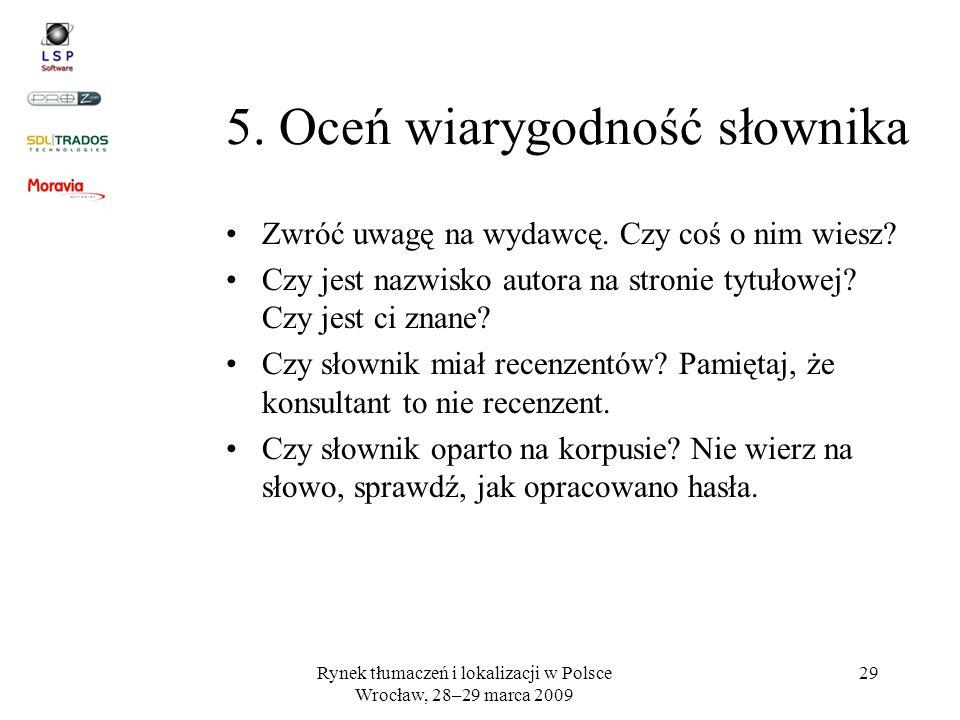 Rynek tłumaczeń i lokalizacji w Polsce Wrocław, 28–29 marca 2009 29 5. Oceń wiarygodność słownika Zwróć uwagę na wydawcę. Czy coś o nim wiesz? Czy jes