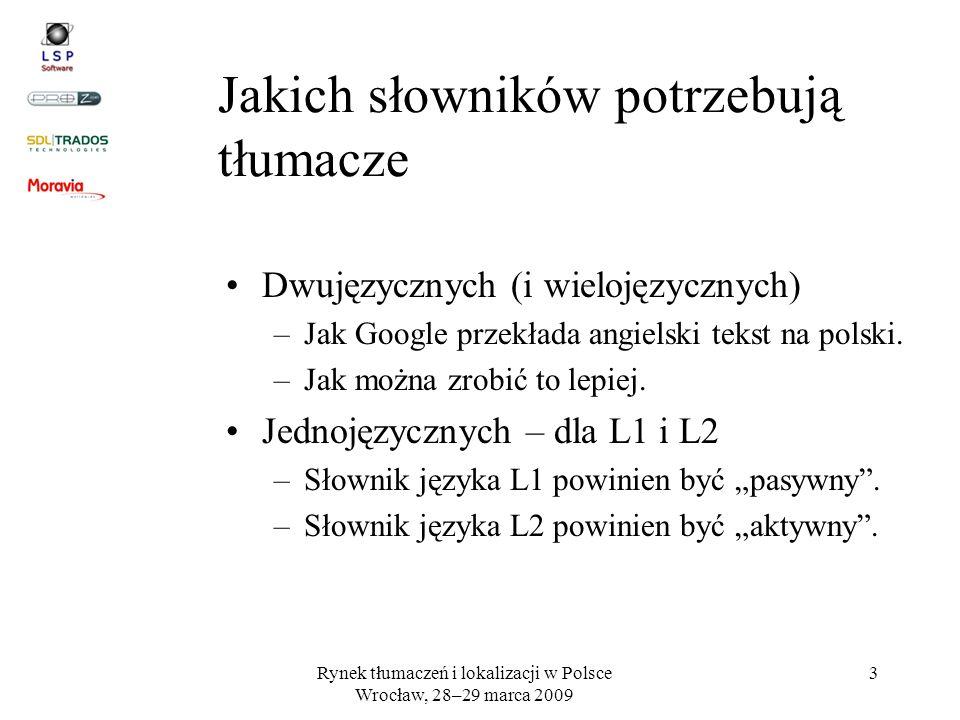 Rynek tłumaczeń i lokalizacji w Polsce Wrocław, 28–29 marca 2009 3 Jakich słowników potrzebują tłumacze Dwujęzycznych (i wielojęzycznych) –Jak Google