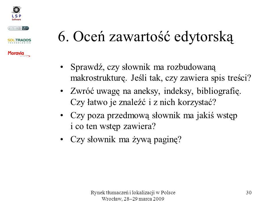Rynek tłumaczeń i lokalizacji w Polsce Wrocław, 28–29 marca 2009 30 6. Oceń zawartość edytorską Sprawdź, czy słownik ma rozbudowaną makrostrukturę. Je