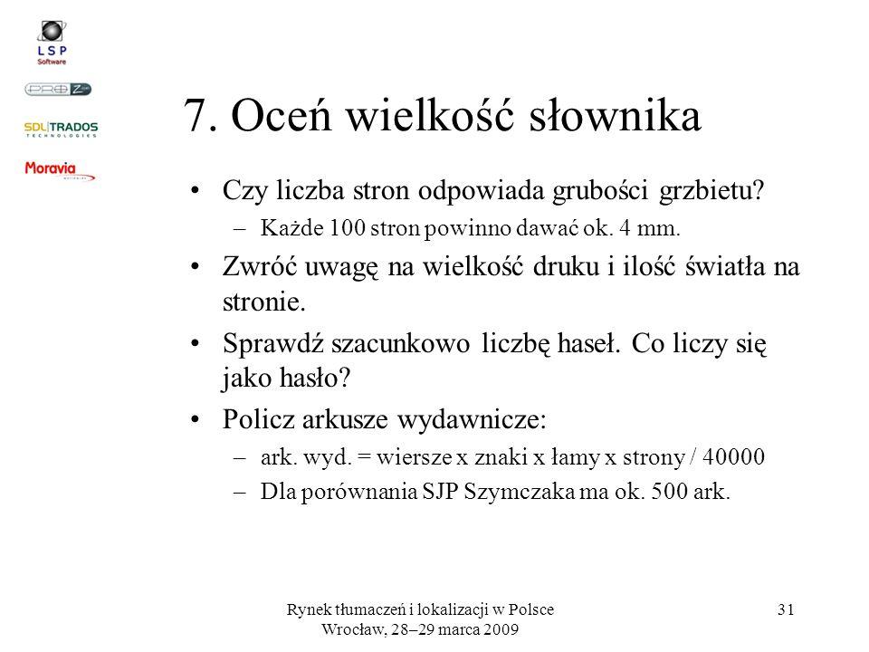 Rynek tłumaczeń i lokalizacji w Polsce Wrocław, 28–29 marca 2009 31 7. Oceń wielkość słownika Czy liczba stron odpowiada grubości grzbietu? –Każde 100