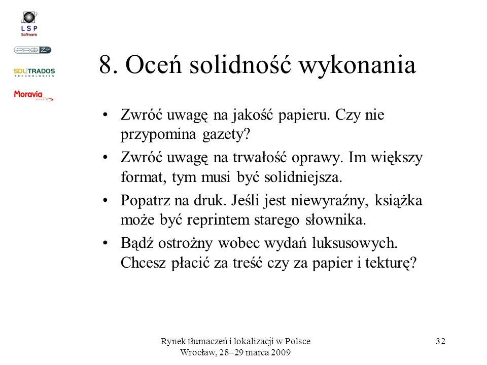 Rynek tłumaczeń i lokalizacji w Polsce Wrocław, 28–29 marca 2009 32 8. Oceń solidność wykonania Zwróć uwagę na jakość papieru. Czy nie przypomina gaze