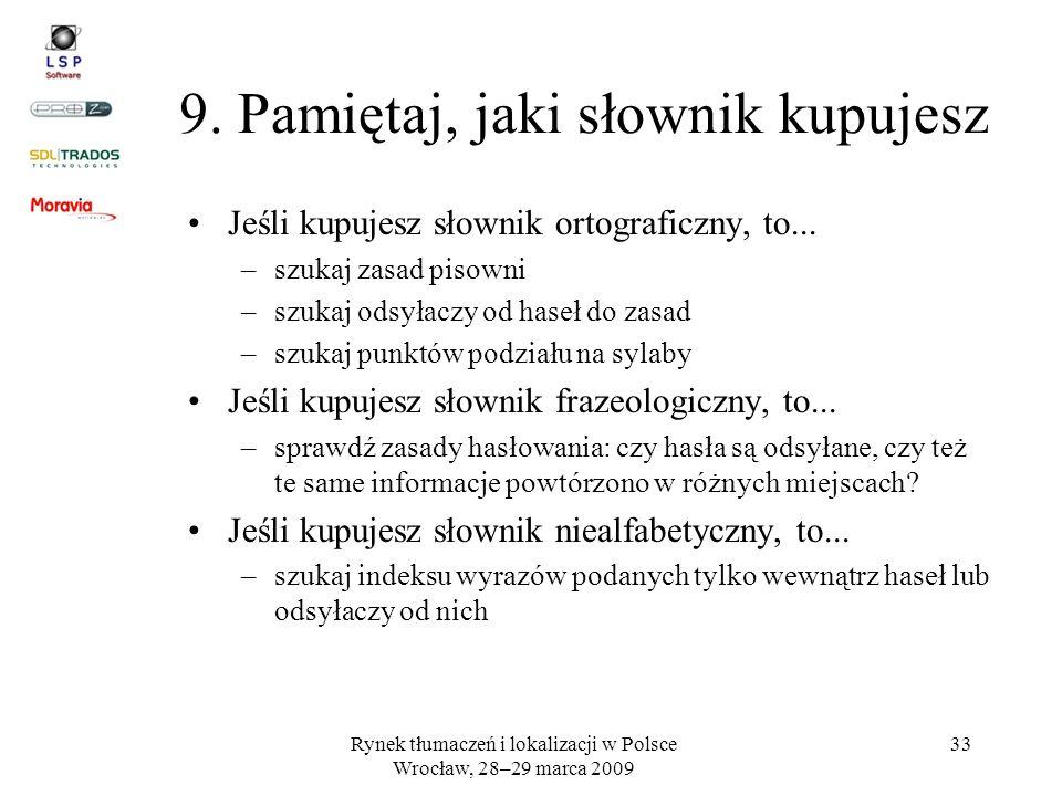 Rynek tłumaczeń i lokalizacji w Polsce Wrocław, 28–29 marca 2009 33 9. Pamiętaj, jaki słownik kupujesz Jeśli kupujesz słownik ortograficzny, to... –sz
