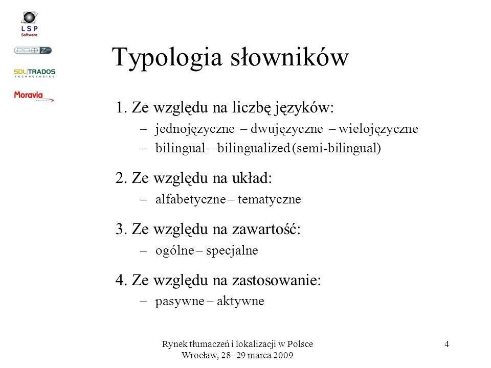 Rynek tłumaczeń i lokalizacji w Polsce Wrocław, 28–29 marca 2009 4 Typologia słowników 1. Ze względu na liczbę języków: –jednojęzyczne – dwujęzyczne –