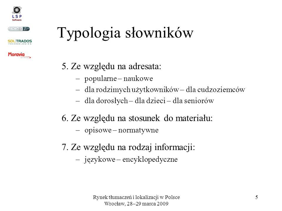 Rynek tłumaczeń i lokalizacji w Polsce Wrocław, 28–29 marca 2009 5 Typologia słowników 5. Ze względu na adresata: –popularne – naukowe –dla rodzimych