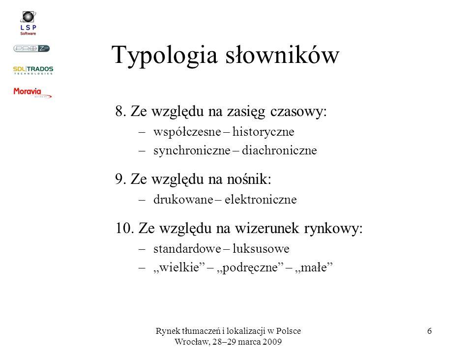Rynek tłumaczeń i lokalizacji w Polsce Wrocław, 28–29 marca 2009 6 Typologia słowników 8. Ze względu na zasięg czasowy: –współczesne – historyczne –sy