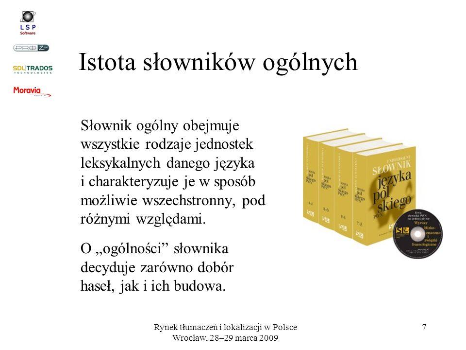 Rynek tłumaczeń i lokalizacji w Polsce Wrocław, 28–29 marca 2009 7 Istota słowników ogólnych Słownik ogólny obejmuje wszystkie rodzaje jednostek leksy