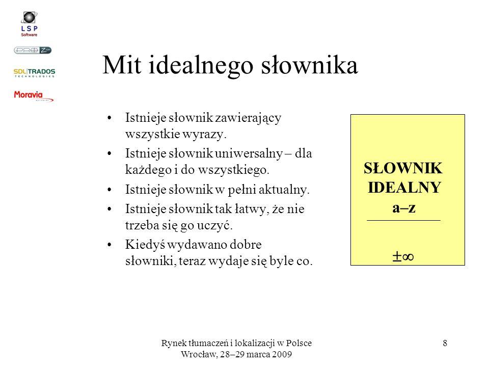 Rynek tłumaczeń i lokalizacji w Polsce Wrocław, 28–29 marca 2009 8 Mit idealnego słownika Istnieje słownik zawierający wszystkie wyrazy. Istnieje słow