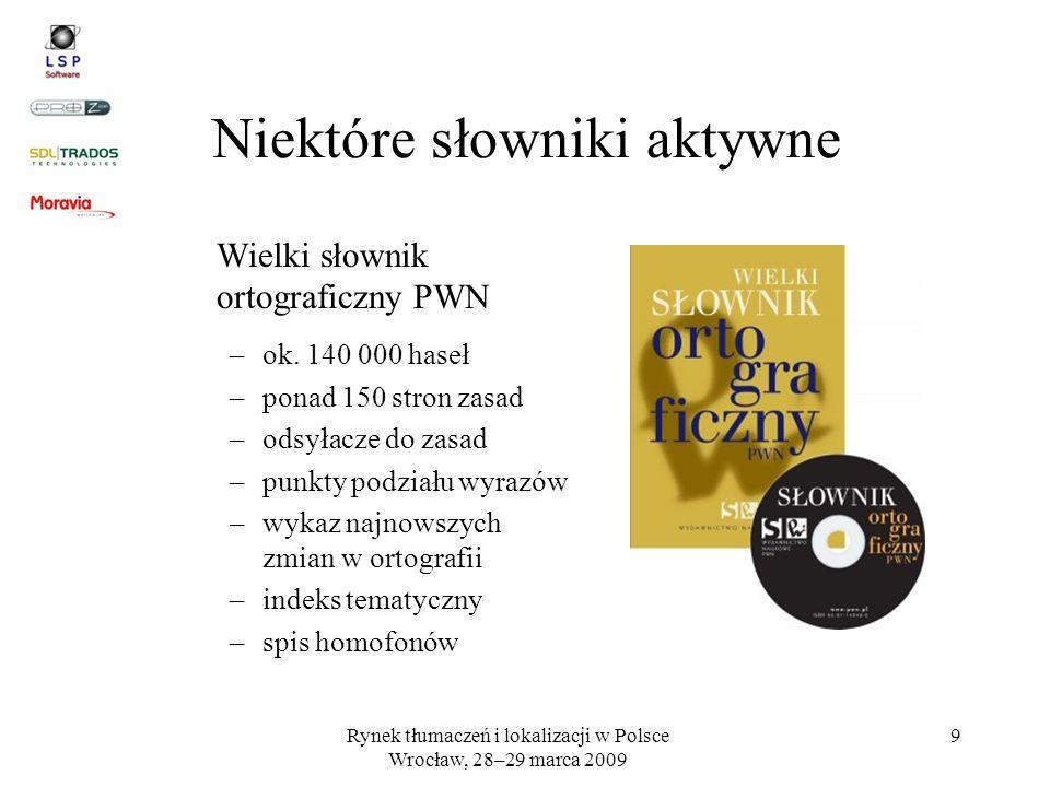 Rynek tłumaczeń i lokalizacji w Polsce Wrocław, 28–29 marca 2009 9 Niektóre słowniki aktywne Wielki słownik ortograficzny PWN –ok. 140 000 haseł –pona