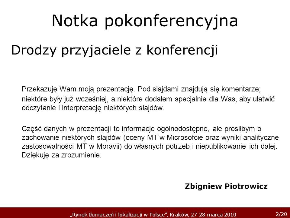 2/20 Rynek tłumaczeń i lokalizacji w Polsce, Kraków, 27-28 marca 2010 Notka pokonferencyjna Drodzy przyjaciele z konferencji Przekazuję Wam moją preze