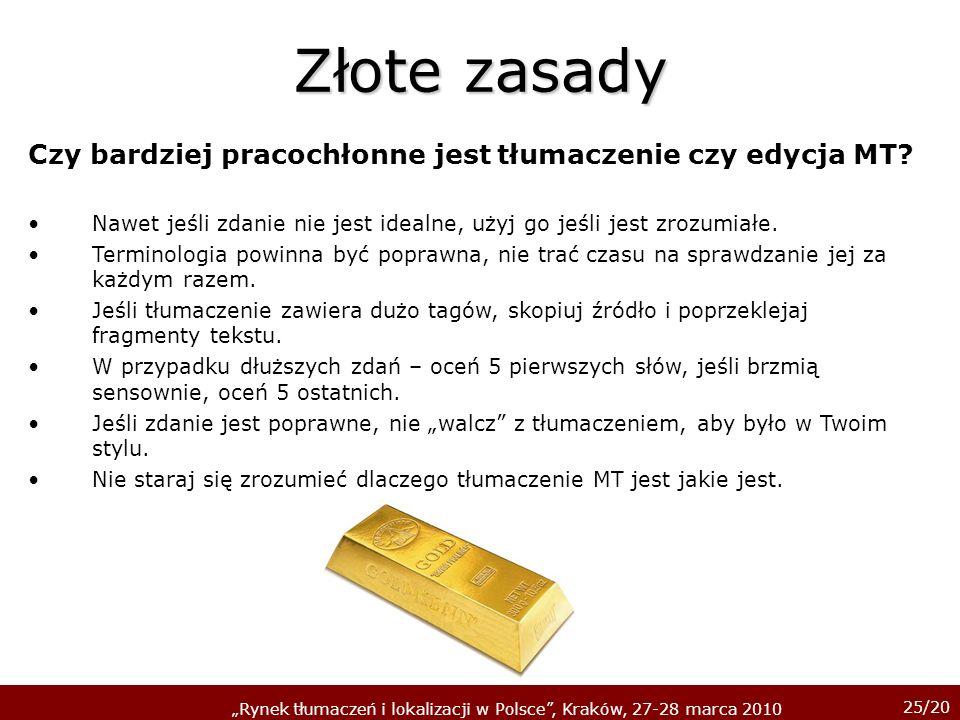 25/20 Rynek tłumaczeń i lokalizacji w Polsce, Kraków, 27-28 marca 2010 Złote zasady Czy bardziej pracochłonne jest tłumaczenie czy edycja MT? Nawet je