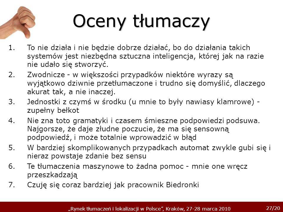 27/20 Rynek tłumaczeń i lokalizacji w Polsce, Kraków, 27-28 marca 2010 Oceny tłumaczy 1.To nie działa i nie będzie dobrze działać, bo do działania tak