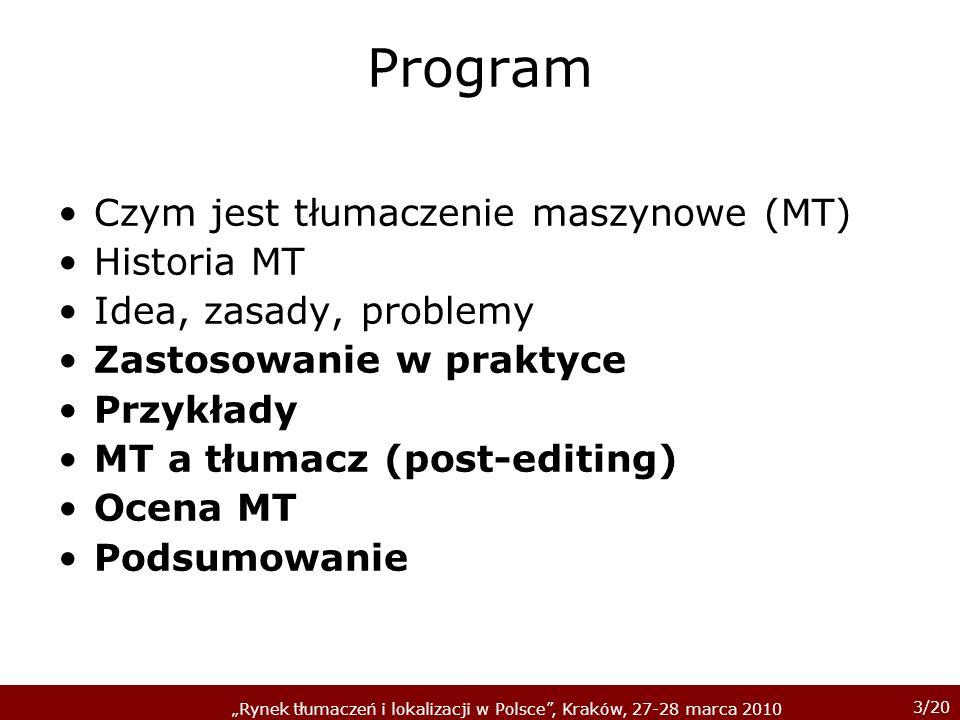 3/20 Rynek tłumaczeń i lokalizacji w Polsce, Kraków, 27-28 marca 2010 Program Czym jest tłumaczenie maszynowe (MT) Historia MT Idea, zasady, problemy