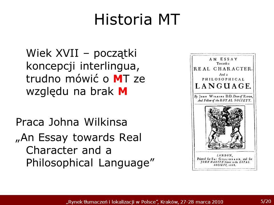 5/20 Rynek tłumaczeń i lokalizacji w Polsce, Kraków, 27-28 marca 2010 Historia MT Wiek XVII – początki koncepcji interlingua, trudno mówić o MT ze wzg
