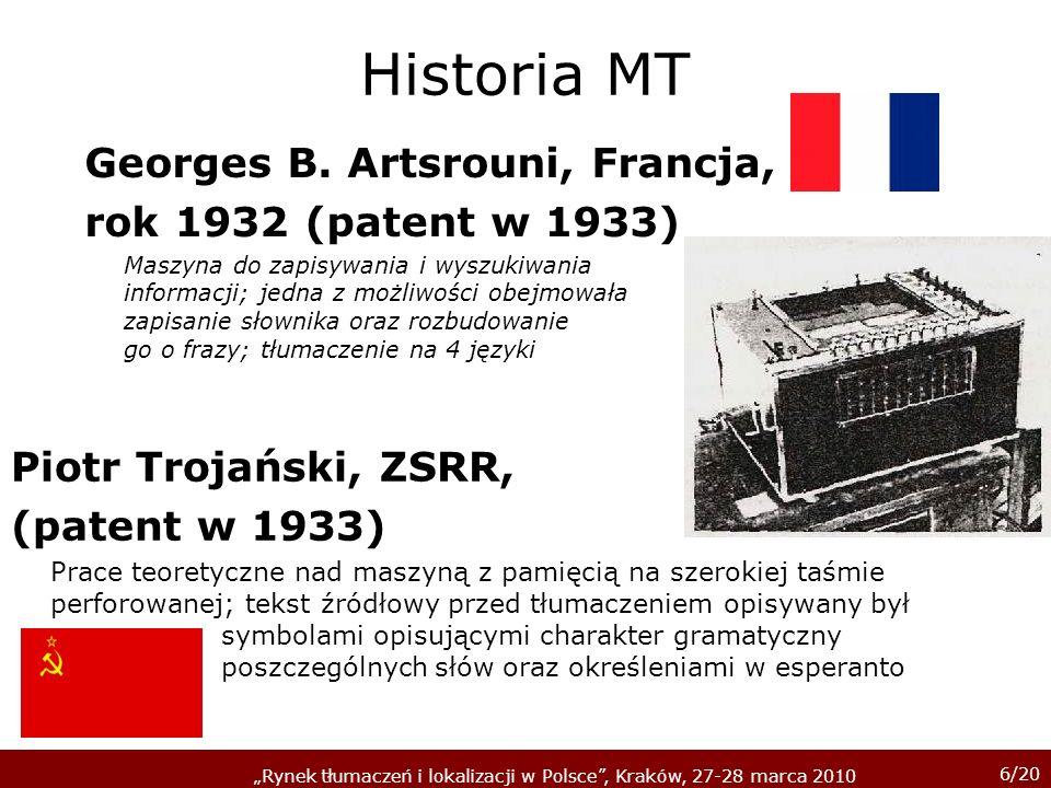 6/20 Rynek tłumaczeń i lokalizacji w Polsce, Kraków, 27-28 marca 2010 Historia MT Georges B. Artsrouni, Francja, rok 1932 (patent w 1933) Maszyna do z