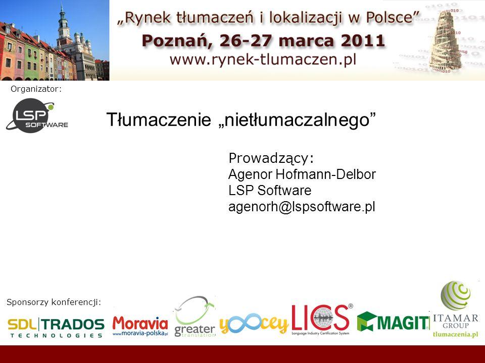 Sponsorzy konferencji: Organizator: Tłumaczenie nietłumaczalnego Prowadzący: Agenor Hofmann-Delbor LSP Software agenorh@lspsoftware.pl