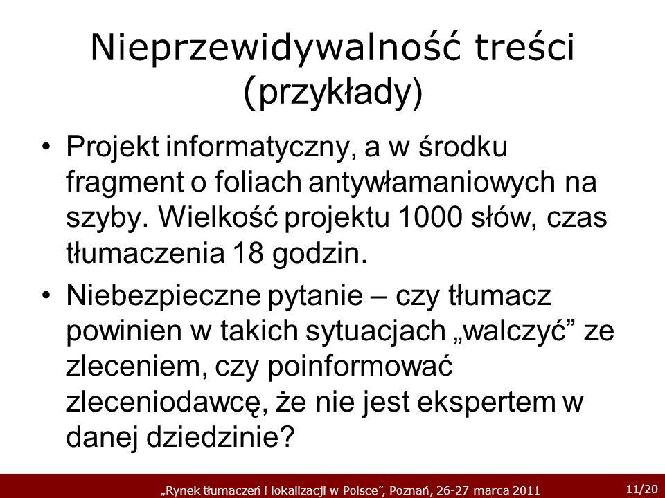 11/20 Rynek tłumaczeń i lokalizacji w Polsce, Poznań, 26-27 marca 2011 Nieprzewidywalność treści ( przykłady) Projekt informatyczny, a w środku fragment o foliach antywłamaniowych na szyby.