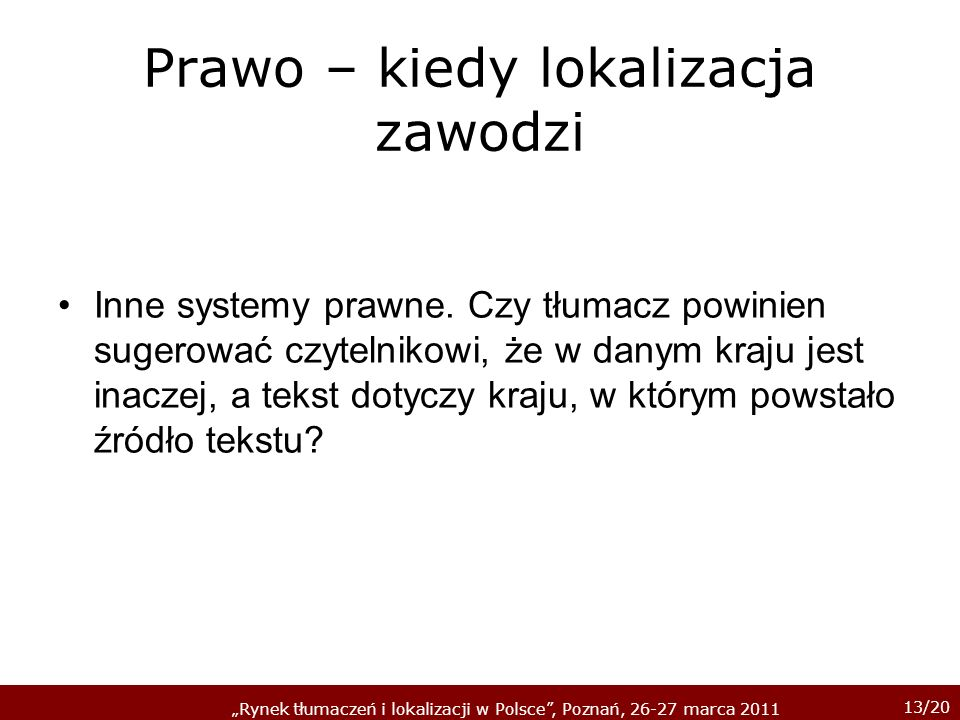 13/20 Rynek tłumaczeń i lokalizacji w Polsce, Poznań, 26-27 marca 2011 Prawo – kiedy lokalizacja zawodzi Inne systemy prawne.