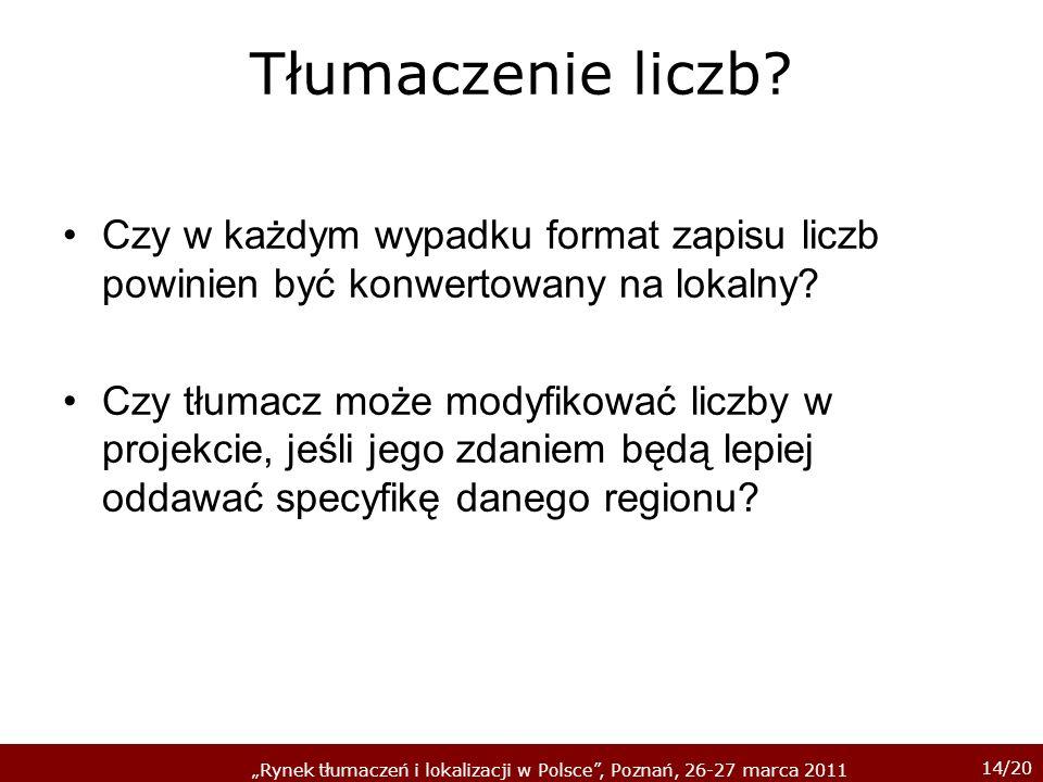 14/20 Rynek tłumaczeń i lokalizacji w Polsce, Poznań, 26-27 marca 2011 Tłumaczenie liczb.