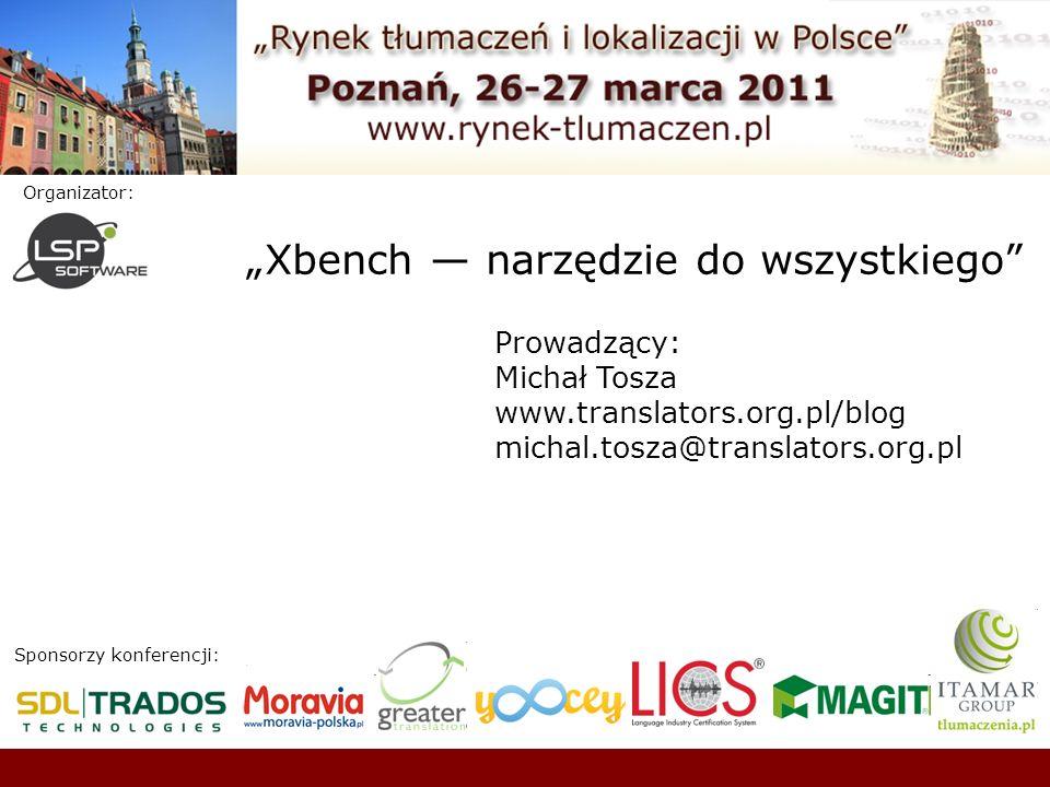 Sponsorzy konferencji: Organizator: Xbench narzędzie do wszystkiego Prowadzący: Michał Tosza www.translators.org.pl/blog michal.tosza@translators.org.