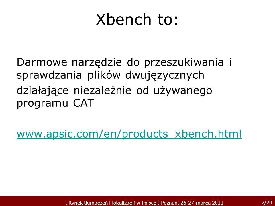 2/20 Rynek tłumaczeń i lokalizacji w Polsce, Poznań, 26-27 marca 2011 Xbench to: Darmowe narzędzie do przeszukiwania i sprawdzania plików dwujęzycznyc