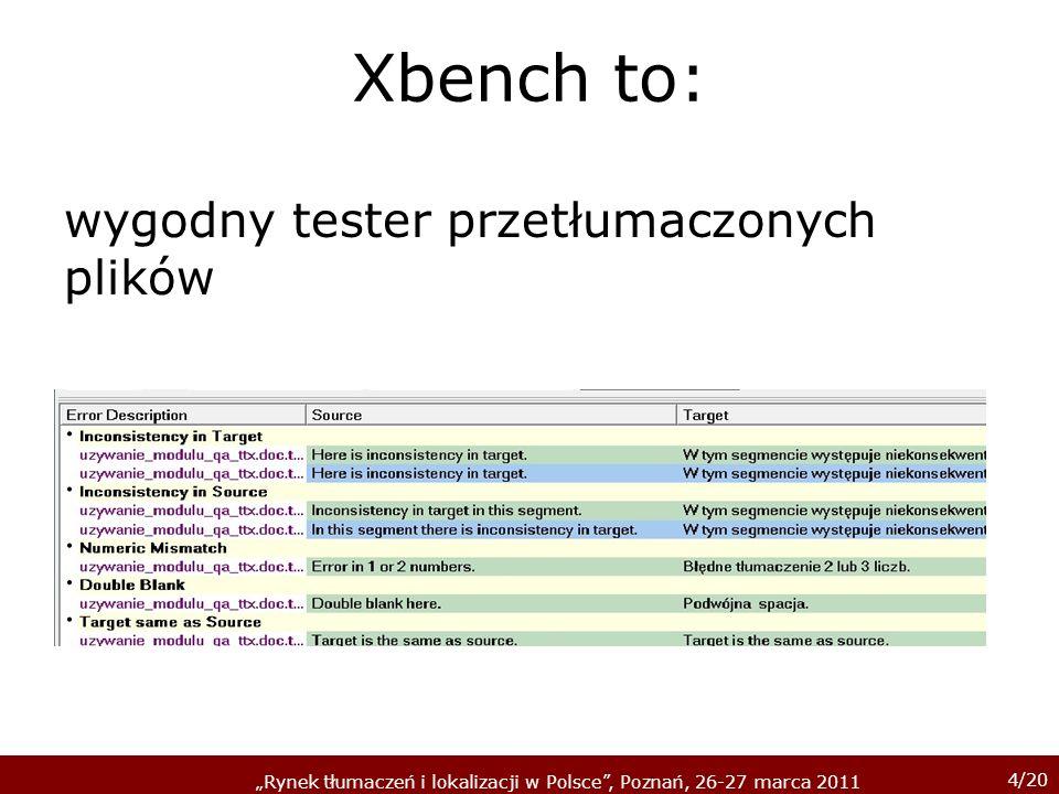 4/20 Rynek tłumaczeń i lokalizacji w Polsce, Poznań, 26-27 marca 2011 Xbench to: wygodny tester przetłumaczonych plików