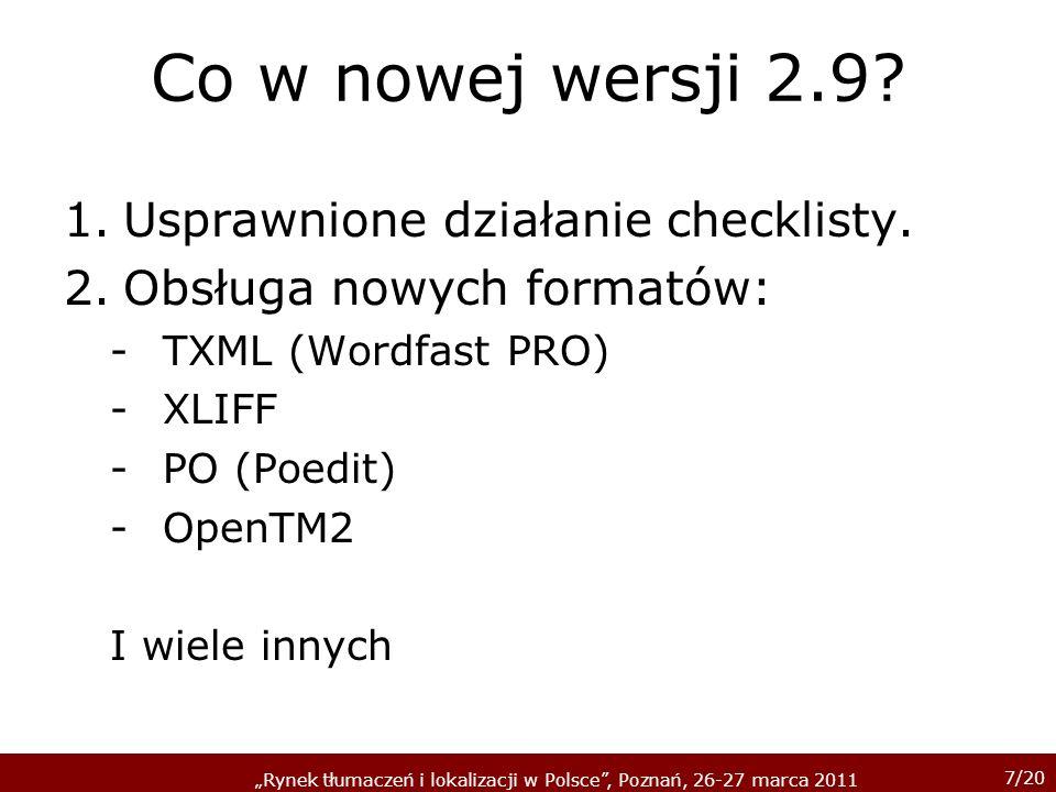 7/20 Rynek tłumaczeń i lokalizacji w Polsce, Poznań, 26-27 marca 2011 Co w nowej wersji 2.9? 1.Usprawnione działanie checklisty. 2.Obsługa nowych form