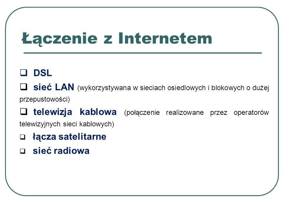 DSL sieć LAN (wykorzystywana w sieciach osiedlowych i blokowych o dużej przepustowości) telewizja kablowa (połączenie realizowane przez operatorów tel