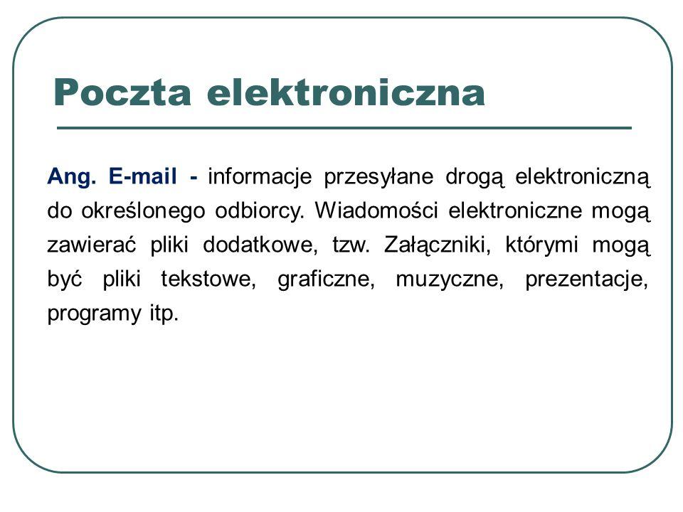 Ang. E-mail - informacje przesyłane drogą elektroniczną do określonego odbiorcy. Wiadomości elektroniczne mogą zawierać pliki dodatkowe, tzw. Załączni