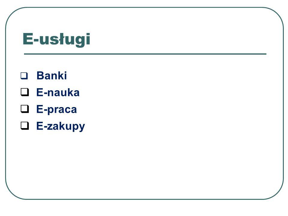 E-usługi Banki E-nauka E-praca E-zakupy