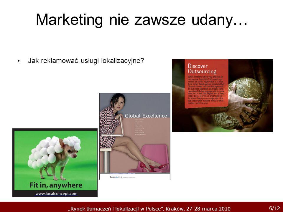 6/12 Rynek tłumaczeń i lokalizacji w Polsce, Kraków, 27-28 marca 2010 Marketing nie zawsze udany… Jak reklamować usługi lokalizacyjne?