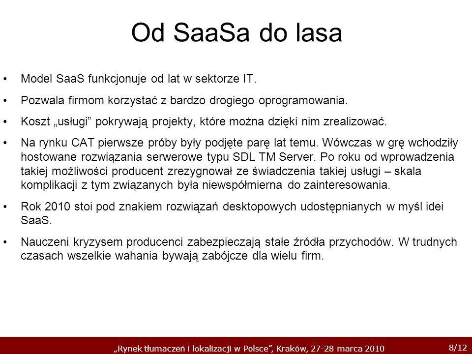 8/12 Rynek tłumaczeń i lokalizacji w Polsce, Kraków, 27-28 marca 2010 Od SaaSa do lasa Model SaaS funkcjonuje od lat w sektorze IT.