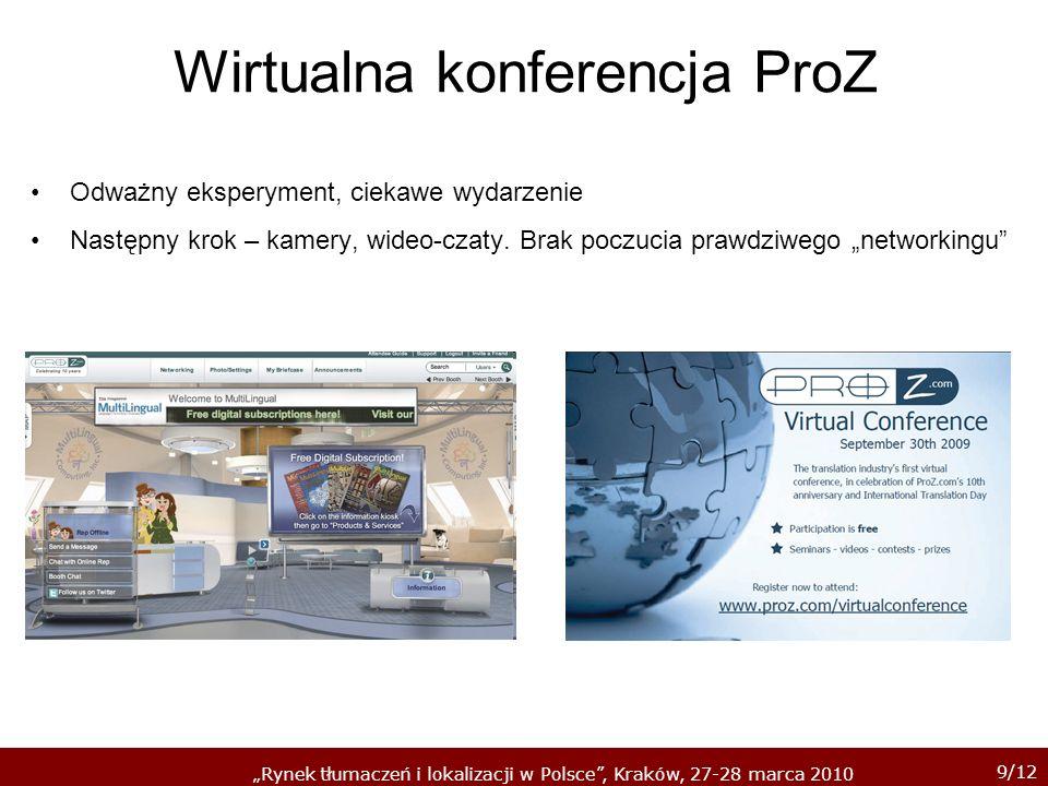 9/12 Rynek tłumaczeń i lokalizacji w Polsce, Kraków, 27-28 marca 2010 Wirtualna konferencja ProZ Odważny eksperyment, ciekawe wydarzenie Następny krok – kamery, wideo-czaty.