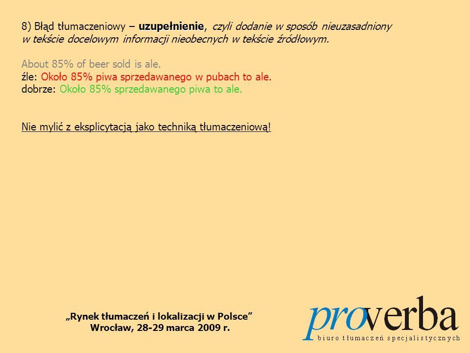 tłumaczenie słowo w słowo 9) Błąd tłumaczeniowy – tłumaczenie słowo w słowo, czyli przeniesienie do tekstu docelowego elementów tekstu wyjściowego, bez zmiany ich szyku.