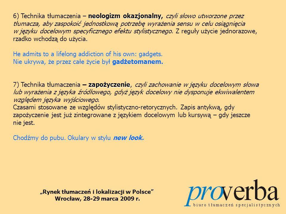 peryfraza 8) Technika tłumaczenia – peryfraza, czyli użycie w języku docelowym wyrażenia złożonego – opisowego, zamiast pojedynczego wyrazu występującego w języku wyjściowym.