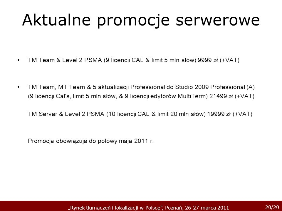 20/20 Rynek tłumaczeń i lokalizacji w Polsce, Poznań, 26-27 marca 2011 Aktualne promocje serwerowe TM Team & Level 2 PSMA (9 licencji CAL & limit 5 ml