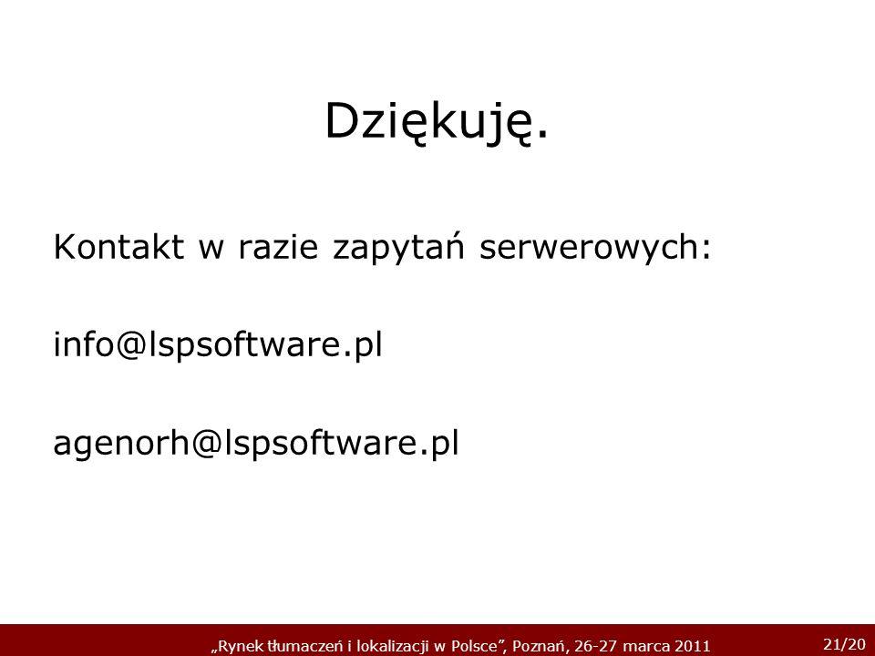 21/20 Rynek tłumaczeń i lokalizacji w Polsce, Poznań, 26-27 marca 2011 Dziękuję. Kontakt w razie zapytań serwerowych: info@lspsoftware.pl agenorh@lsps