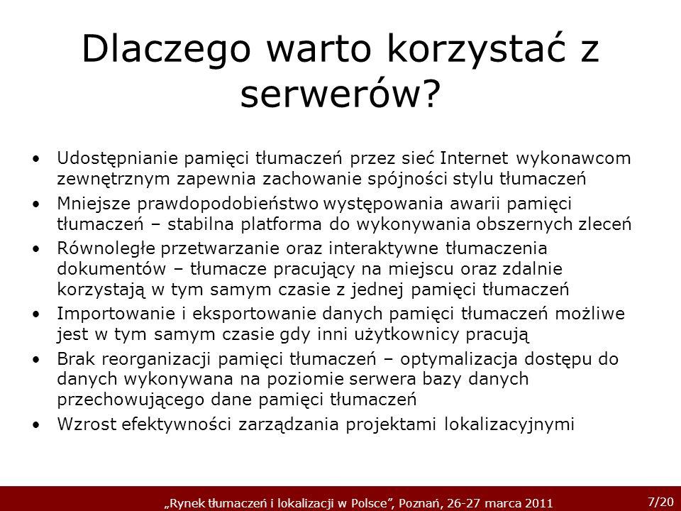 7/20 Rynek tłumaczeń i lokalizacji w Polsce, Poznań, 26-27 marca 2011 Dlaczego warto korzystać z serwerów? Udostępnianie pamięci tłumaczeń przez sieć