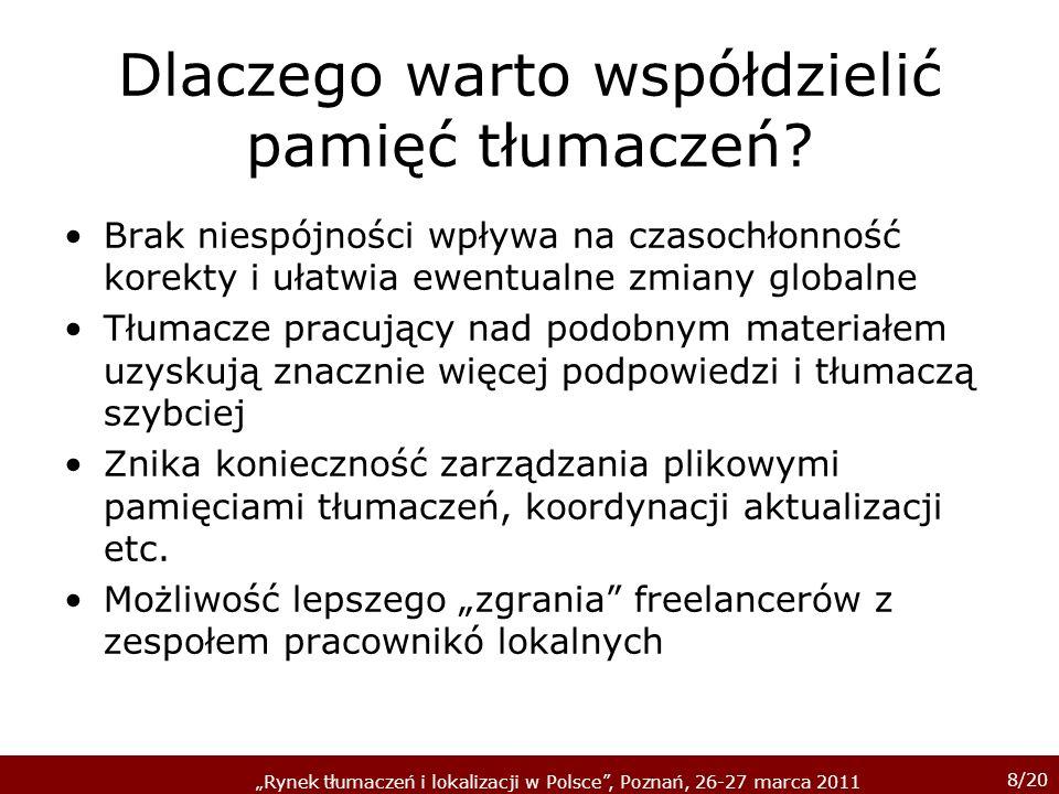 8/20 Rynek tłumaczeń i lokalizacji w Polsce, Poznań, 26-27 marca 2011 Dlaczego warto współdzielić pamięć tłumaczeń? Brak niespójności wpływa na czasoc