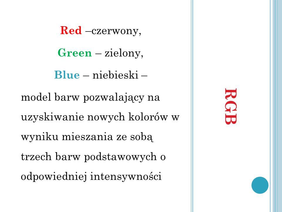 RGB Red –czerwony, Green – zielony, Blue – niebieski – model barw pozwalający na uzyskiwanie nowych kolorów w wyniku mieszania ze sobą trzech barw pod