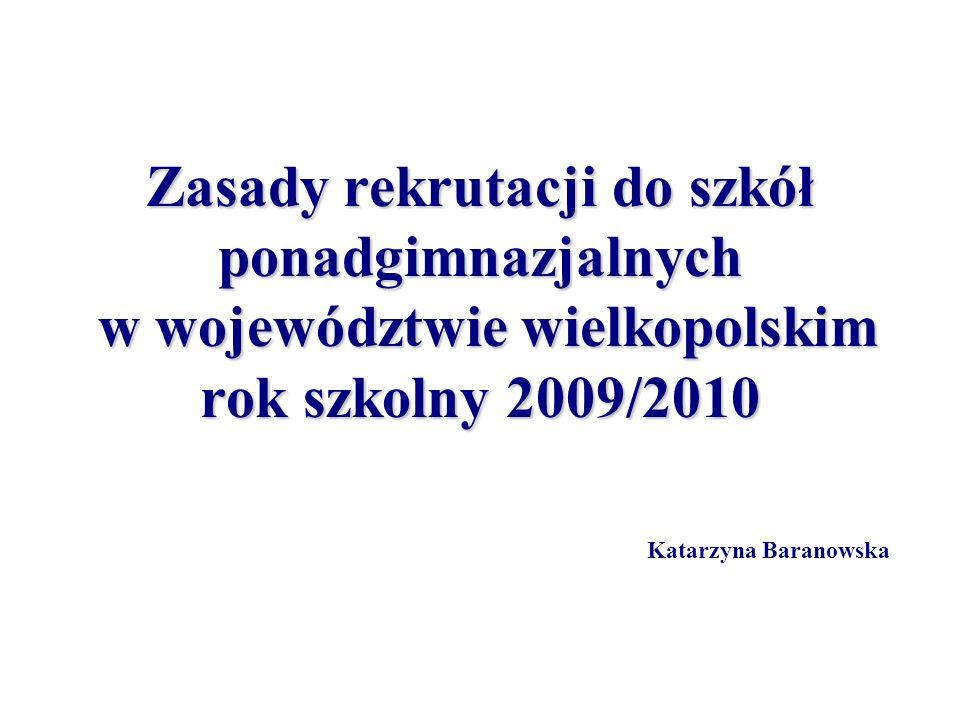 Zasady rekrutacji do szkół ponadgimnazjalnych w województwie wielkopolskim rok szkolny 2009/2010 Zasady rekrutacji do szkół ponadgimnazjalnych w wojew