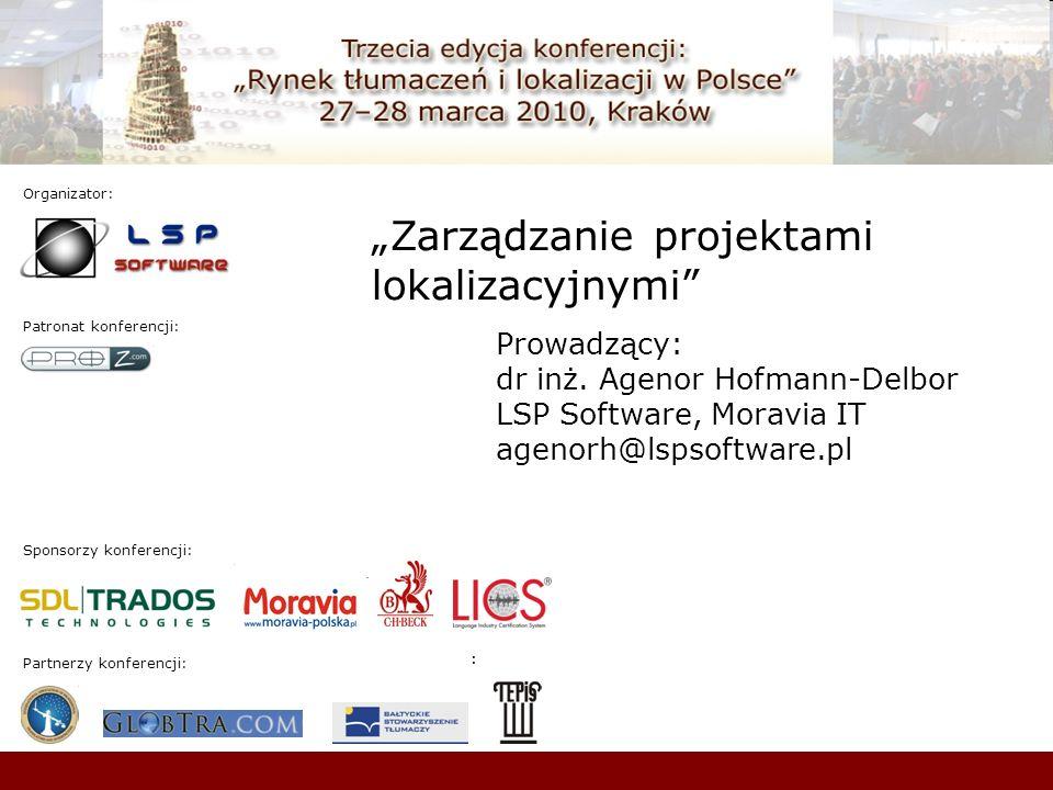 Sponsorzy konferencji: Patronat konferencji: : Organizator: : Partnerzy konferencji: Zarządzanie projektami lokalizacyjnymi Prowadzący: dr inż. Agenor