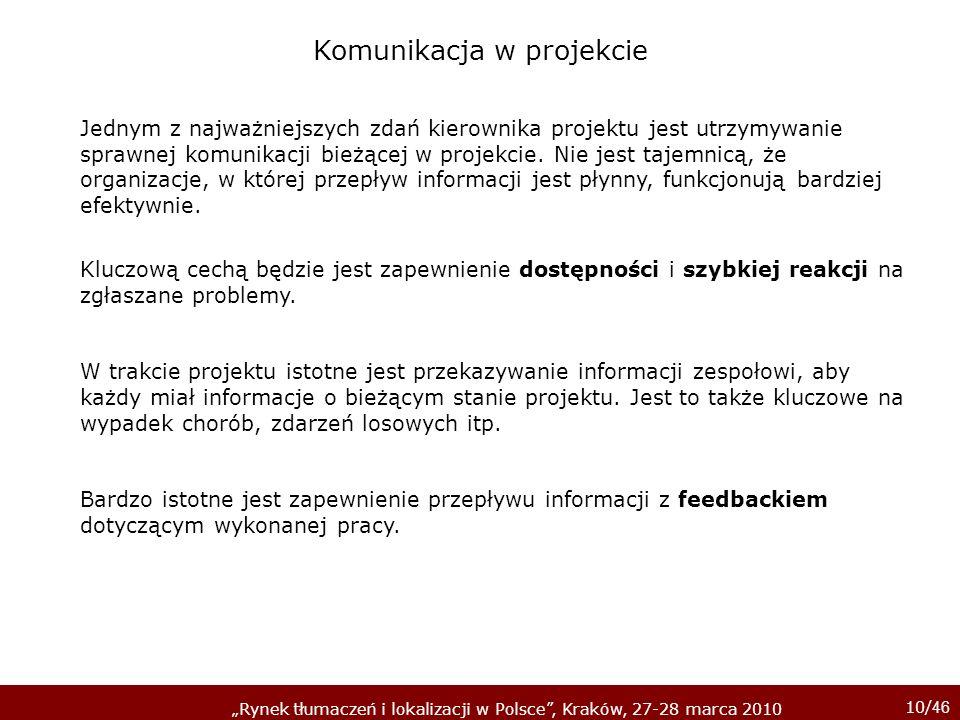 10/ 46 Rynek tłumaczeń i lokalizacji w Polsce, Kraków, 27-28 marca 2010 Jednym z najważniejszych zdań kierownika projektu jest utrzymywanie sprawnej k